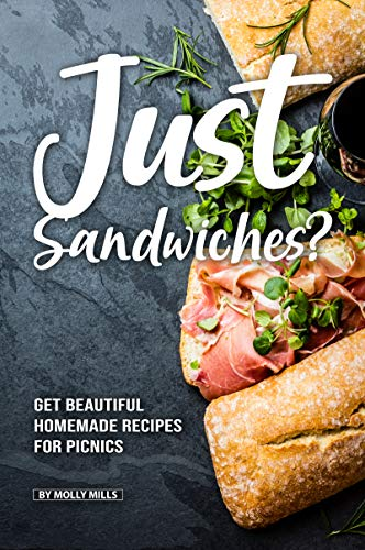 Just Sandwiches?: Get Beautiful Homemade Recipes for Picnics (English Edition)