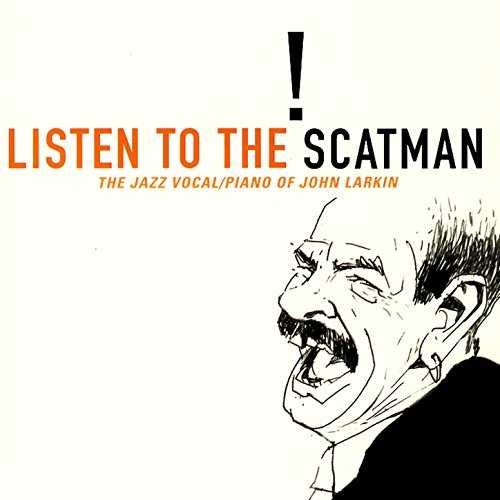 Listen To The Scatman: The Jazz Vocal/Piano Of John Larkin