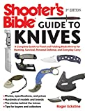 Shooter's Bible Guide to Knives: A Complete Guide to Fixed and Folding Blade Knives for Hunting,...