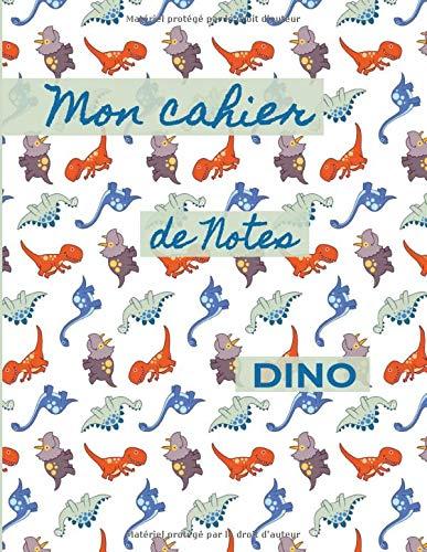 Mon Cahier de Notes Dino: Format 8,5 x 11 pouces, 110 pages, cahier ligné, peut servir comme carnet de notes,...