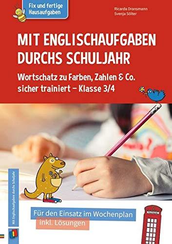 Mit Englischaufgaben durchs Schuljahr – Wortschatz zu Farben, Zahlen & Co. sicher trainiert – Klasse 3/4: Für den Einsatz im Wochenplan, inkl. Lösungen (Fix und fertige Hausaufgaben)