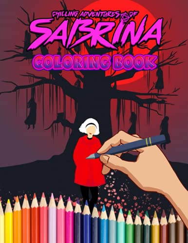 Chilling Adventures Of Sabrina Coloring Book: A Fabulous Coloring Book For Fans of All Ages With Several Images Of OChilling Adventures Of Sabrina One Of The Best Ways To Relax And Enjoy Coloring Fun.