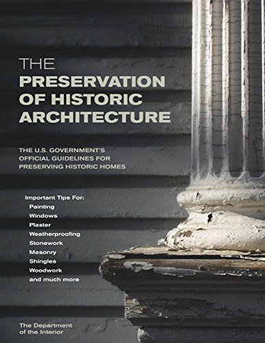 Compare Textbook Prices for The Preservation of Historic Architecture: The U.S. Government's Official Guidelines for Preserving Historic Homes 1st Edition ISBN 9781592281268 by Department of Interior