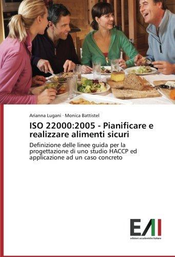 ISO 22000:2005 - Pianificare e realizzare alimenti sicuri: Definizione delle linee guida per la progettazione di uno studio HACCP ed applicazione ad un caso concreto