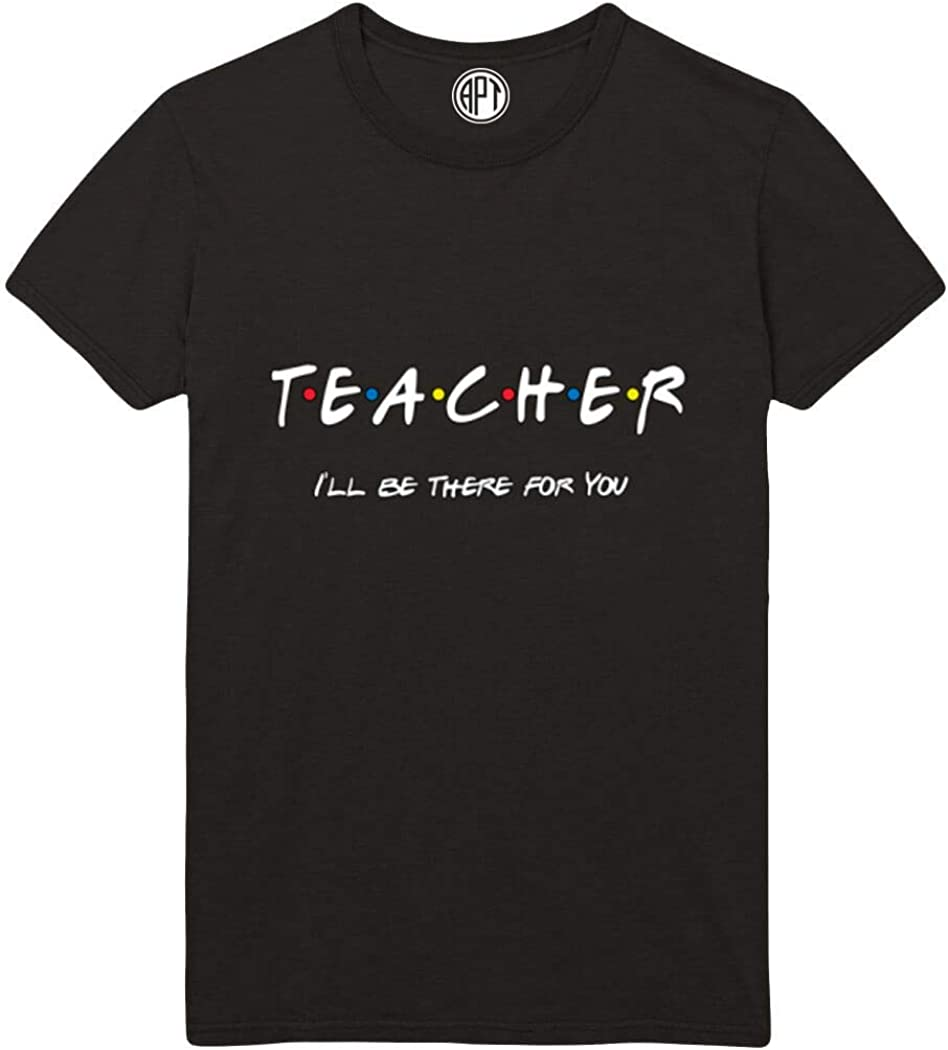 Teacher I'll Be There for You Printed T-Shirt