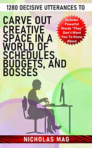 1280 Decisive Utterances to Carve out Creative Space in a World of Schedules, Budgets, and Bosses (English Edition)