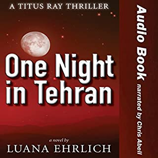 One Night in Tehran      A Titus Ray Thriller              By:                                                                                                                                 Luana Ehrlich                               Narrated by:                                                                                                                                 Chris Abell                      Length: 8 hrs and 17 mins     33 ratings     Overall 4.3