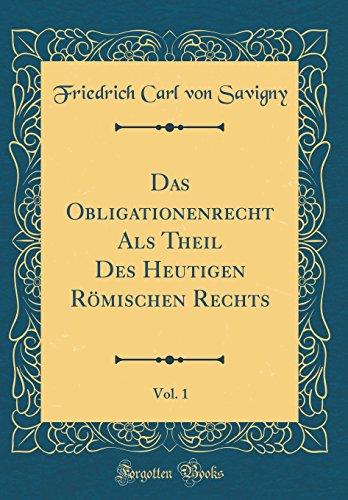 Das Obligationenrecht Als Theil Des Heutigen Römischen Rechts, Vol. 1 (Classic Reprint)