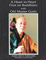 A Heart to Heart Chat on Buddhism with Old Master Gudo (Expanded Edition)