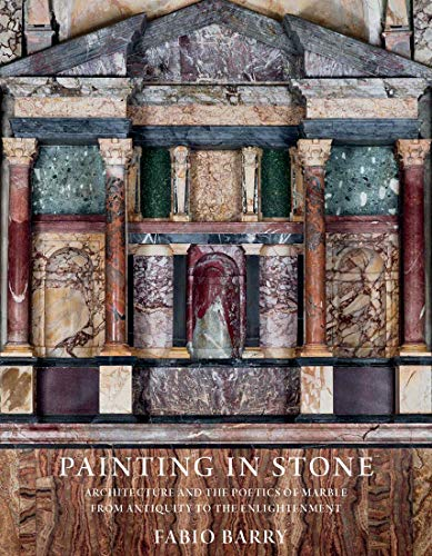 Compare Textbook Prices for Painting in Stone: Architecture and the Poetics of Marble from Antiquity to the Enlightenment  ISBN 9780300248166 by Barry, Fabio