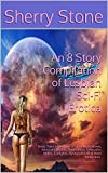 An 8 Story Compilation of Lesbian Sci-Fi Erotica: Erotic Tales of Lesbian Sci-fi of Night Mares, Alternate Worlds, Time Travel, Telepathic Killers, Catfights, Dystopian Life & Alien Abduction.