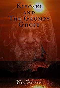 KIYOSHI AND THE GRUMPY GHOST by [Nik Forster]