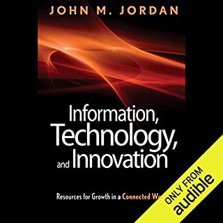 Information, Technology, and Innovation     Resources for Growth in a Connected World              By:                                                                                                                                 John M. Jordan                               Narrated by:                                                                                                                                 James Lewis                      Length: 15 hrs and 3 mins     19 ratings     Overall 3.4