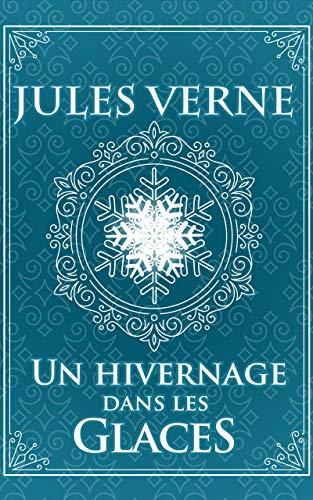 Un hivernage dans les glaces - Jules Verne: Édition illustrée | Collection Luxe | 77 pages Format 15,24 cm x 22,86 cm
