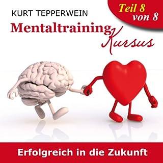 Erfolgreich in die Zukunft (Mentaltraining-Kursus - Teil 8) Titelbild
