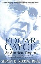 Edgar Cayce: An American Prophet by Sidney D. Kirkpatrick (2001-11-01)