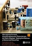 Electrónica General. Amplificadores con Transistores de Unión Bipolar: Conceptos Básicos y Exámenes Resueltos (Spanish Edition)