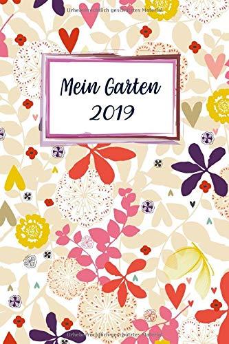 Mein Garten 2019: Notizbuch, Jahresplaner und Journal, Gartenplaner und Eintragbuch für Gartenfreunde, Hobbygärtner und Laubenpieper | Blüten und Herzen