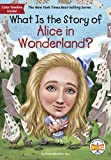 What Is the Story of Alice in Wonderland? (What Is the Story Of?)