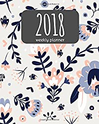 2018 Weekly Planner: 365 Daily Planner (January-December) - 8x10 Monthly Planner - Calendar Schedule Organizer and Journal Notebook: 2018 Weekly Planner