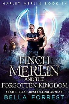 Harley Merlin 14: Finch Merlin and the Forgotten Kingdom by [Bella Forrest]
