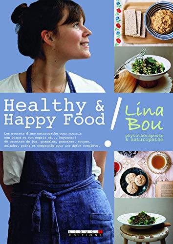Healthy & Happy Food ! Les secrets d'une naturopathe pour nourrir son corps et son esprit et... rayonner ! 80 recettes de jus, granolas, pancakes, ... pains et compagnie pour une détox complète.