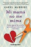 Mi mamá no me mima: Cómo superar las secuelas provocadas por una madre narcisista (Books4pocket)