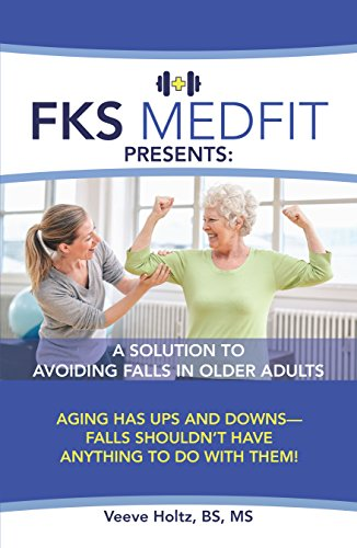 Fks Medfit Presents: a Solution to Avoiding Falls in Older Adults: Aging Has Ups and Downs—Falls Shouldn'T Have Anything to Do with Them! (English Edition)