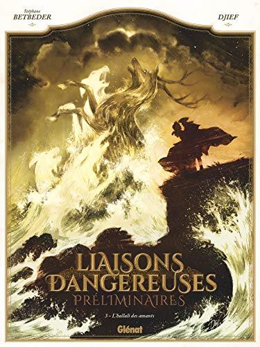 Liaisons Dangereuses - Préliminaires - Tome 03: L'Hallali des Amants