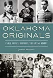 Oklahoma Originals: Early Heroes, Heroines, Villains and Vixens