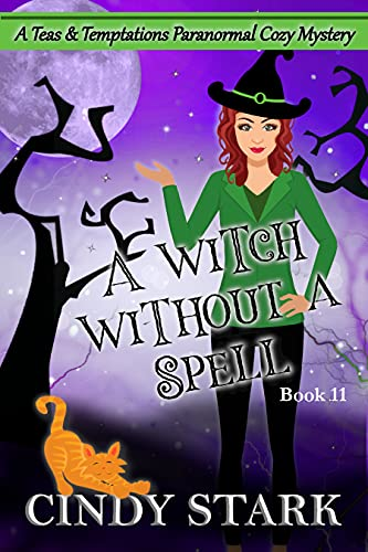 A Witch Without A Spell: A Paranormal Cozy Mystery (Teas and Temptations Book 11) by [Cindy Stark]