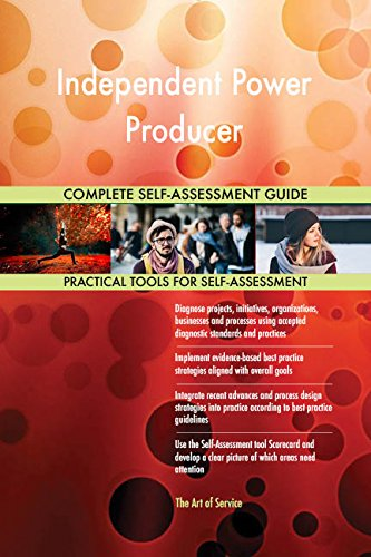Independent Power Producer All-Inclusive Self-Assessment - More than 720 Success Criteria, Instant Visual Insights, Comprehensive Spreadsheet Dashboard, Auto-Prioritized for Quick Results