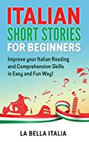 Italian Short Stories for Beginners: Improve your Italian Reading and Comprehension Skills in an Easy and Fun Way!