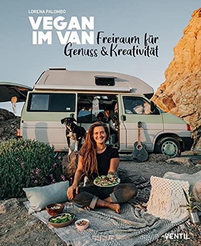 Vegan im Van: Freiraum für Genuss & Kreativität (Edition Kochen ohne Knochen): Kreativer Freiraum für Genuss