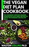 THE VEGAN DIET PLAN COOKBOOK: THIS COOKBOOK CONTAINS AMAZING VEGAN RECIPES WITH SIMPLE METHOD TO CREATE THIS INCREDIBLE AND HEALTHY MEALS (English Edition)