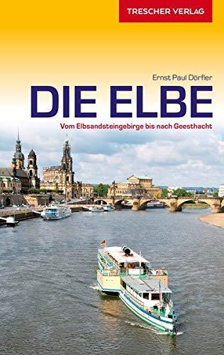 Reiseführer Elbe: Vom Elbsandsteingebirge bis nach Geesthacht (Trescher-Reiseführer)