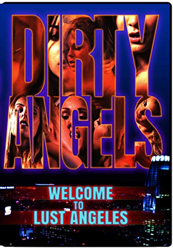 Dirty Angels: Welcome To Lust Angeles