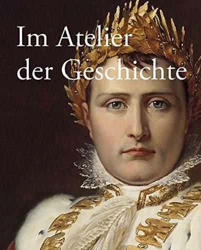 Im Atelier der Geschichte: Gemälde bis 1914 aus der Sammlung des Deutschen Historischen Museums (2012-10-18)
