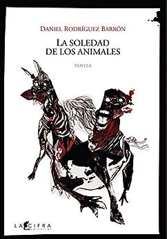 La soledad de los animales de [Daniel Rodríguez Barrón]