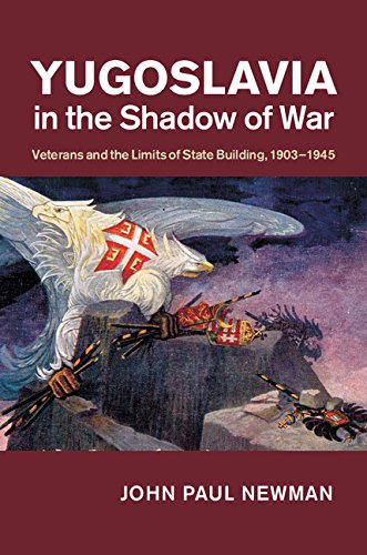 Yugoslavia in the Shadow of War: Veterans and the Limits of State Building, 1903–1945 (English Edition)