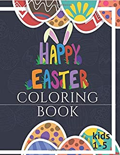 HAPPY EASTER COLORING BOOK for kids 1-5: Special coloring book for kids 1-5 ,Gift for your Kids,Toddlers & Preschoo