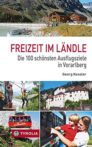 Freizeit im Ländle: Die 100 schönsten Ausflugsziele in Vorarlberg