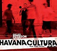 Gilles Peterson presents Havana Cultura - New Cuba Sound [ボーナストラック収録・解説付・国内盤・2CD] (BRC247)