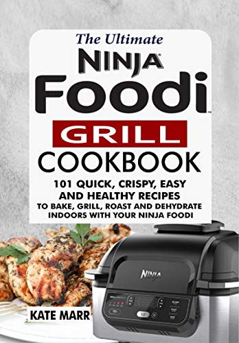 Review Of The Ultimate Ninja Foodi Grill Cookbook: 101 Quick, Crispy, Easy and Healthy Recipes to Ba...