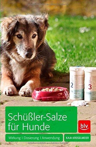 Schüßler-Salze für Hunde: Wirkung · Dosierung · Anwendung von Kaja Kreiselmeier (6. Februar 2015) Broschiert