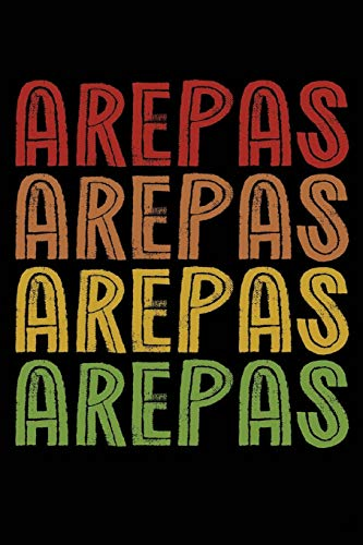 Arepas Arepas Arepas Arepas: Venezuelan Colombia Food 120 Pages 6 x 9 inches Journal