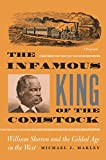 The Infamous King Of The Comstock: William Sharon And The Gilded Age In The West (Shepperson Series in Nevada History)