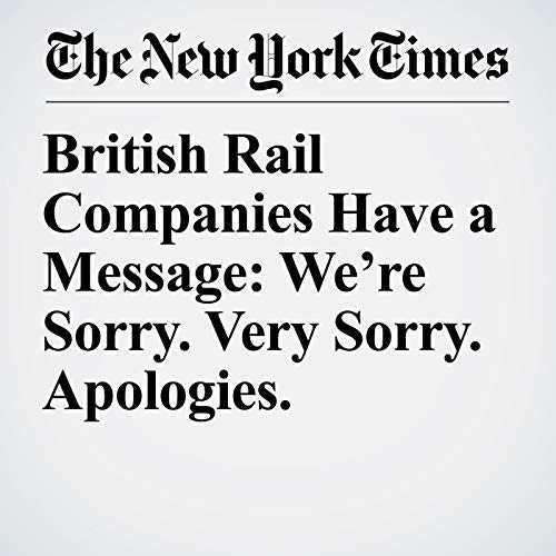 British Rail Companies Have a Message: We're Sorry. Very Sorry. Apologies. copertina