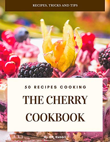 The Cherry Cookbook: Recipe Food Meal or Snack form Cherry...