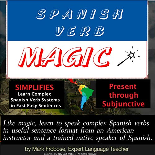 Spanish Verb Magic - 2 Hours - Present Through Subjunctive - Learn Complex Spanish Verb Systems in Fast Easy Sentences (Spanish Edition) audiobook cover art